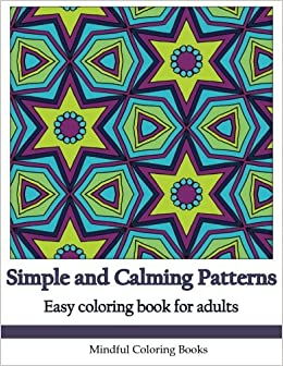 Simple And Calming Patterns Easy Coloring Book For Adults Beginners Seniors Kids Adult Volume 44 Mindful Books