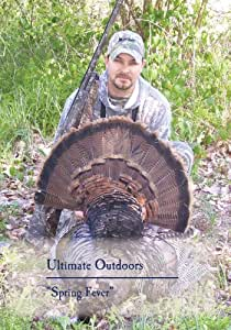"Ultimate Outdoors TV Series - ""Spring Fever"""