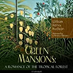 Green Mansions: A Romance of the Tropical Forest | William Henry Hudson