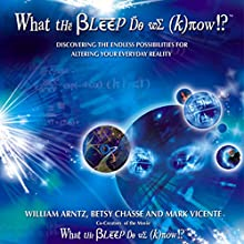 What the Bleep Do We Know: Discovering the Endless Possibilities for Altering Your Everyday Reality Audiobook by William Arntz, Betsy Chase, Mark Vicente Narrated by Suzanne Toren