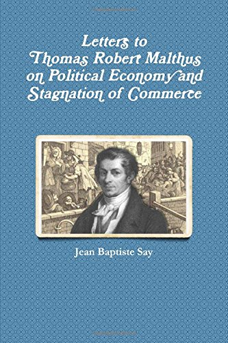 Read Online Letters to Thomas Robert Malthus on Political Economy and Stagnation of Commerce pdf epub