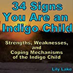 34 Signs You Are an Indigo Child: Strengths, Weaknesses, and Coping Mechanisms of the Indigo Child | Lily Lake