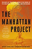 The Manhattan Project: The Birth of the Atomic Bomb in the Words of Its Creators, Eyewitnesses, and Historians: The Birth of the Atomic Bomb by Its Creators, Eyewitnesses and Historians