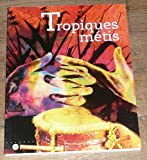 img - for Tropiques m tis : m moires et cultures de Guadeloupe, Guyane, Martinique, R union book / textbook / text book