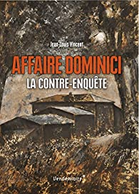Affaire Dominici : La contre-enquête par Jean-Louis Vincent