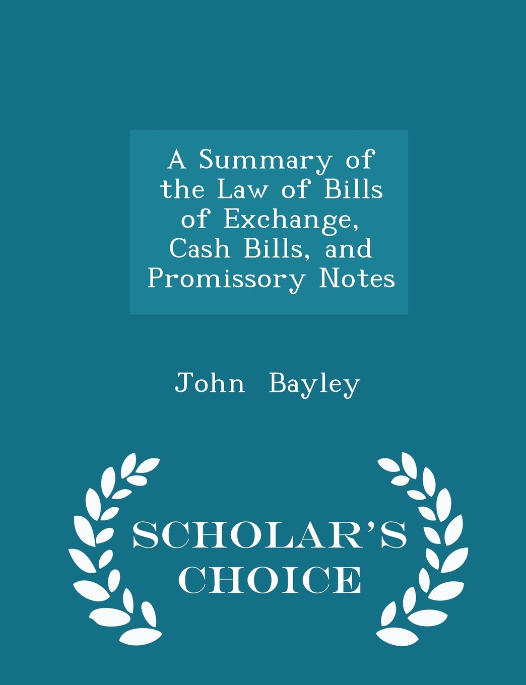 Read Online A Summary of the Law of Bills of Exchange, Cash Bills, and Promissory Notes - Scholar's Choice Edition ebook