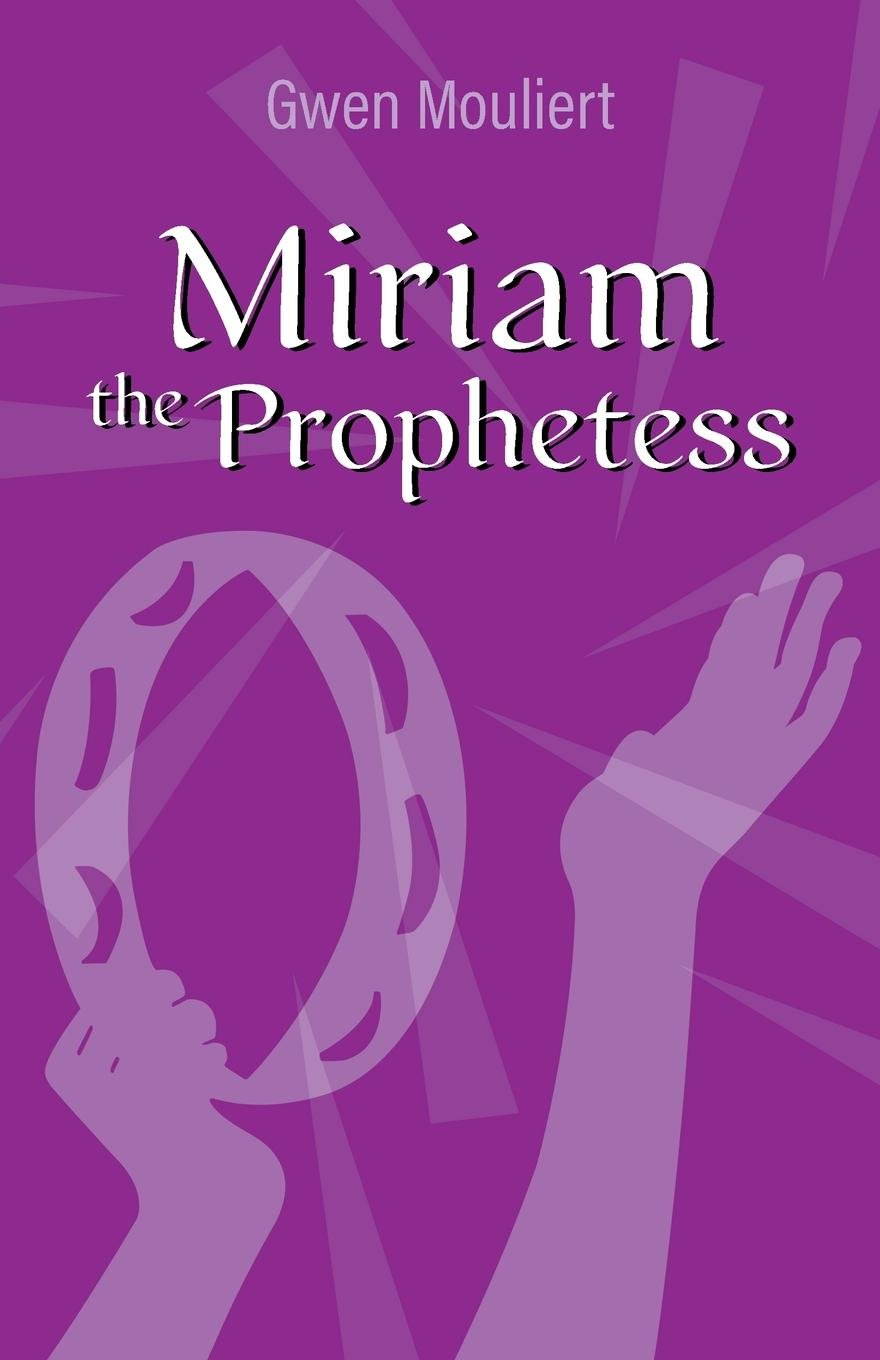 Miriam the Prophetess: Gwen Mouliert: 9781641518710: Amazon ...