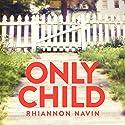 Only Child Hörbuch von Rhiannon Navin Gesprochen von: Kivlighan De Montebello
