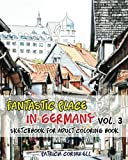 Fantastic Place In Germany: Sketchbook for Adult Coloring Book Vol.3: Adult Activity Book (Volume 3)