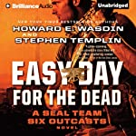 Easy Day for the Dead: Seal Team Six Outcasts, Book 2 | Howard E. Wasdin,Stephen Templin