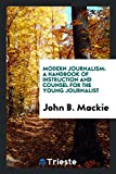img - for Modern Journalism: A Handbook of Instruction and Counsel for the Young Journalist book / textbook / text book