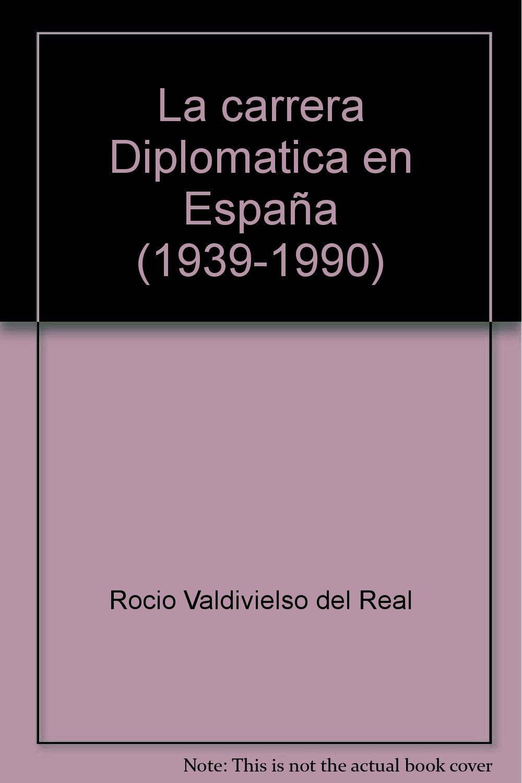 La carrera diplomática en España, 1939-1990 Biblioteca diplomática española. Sección Estudios: Amazon.es: Valdivielso del Real, Rocío: Libros
