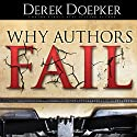 Why Authors Fail: 17 Mistakes Self Publishing Authors Make That Sabotage Their Success (and How to Fix Them) Audiobook by Derek Doepker Narrated by Derek Doepker