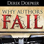 Why Authors Fail: 17 Mistakes Self Publishing Authors Make That Sabotage Their Success (and How to Fix Them) | Derek Doepker
