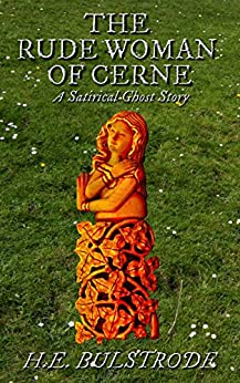 The Rude Woman of Cerne: A Satirical Ghost Story (West Country Tales Book 4) by [Bulstrode, H.E.]