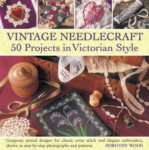 - Vintage Needlecraft - 50 Projects in Victorian Style: Gorgeous period designs for classic cross stitch and elegant embroidery, shown in step-by-step photographs and patterns.