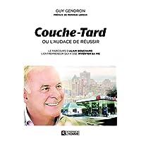 Couche-Tard ou l'audace de réussir: Le parcours d'Alain Bouchard, l'entrepreneur qui a osé inventer sa vie