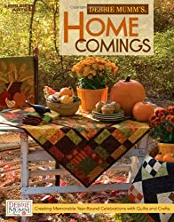 Debbie Mumm's Home Comings: Creating Memorable Year-Round Celebrations with Quilts and Crafts