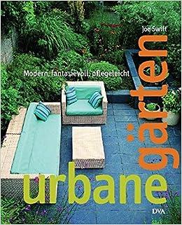 Urbane Gärten: Modern, fantasievoll, pflegeleicht: Amazon.de: Joe ...