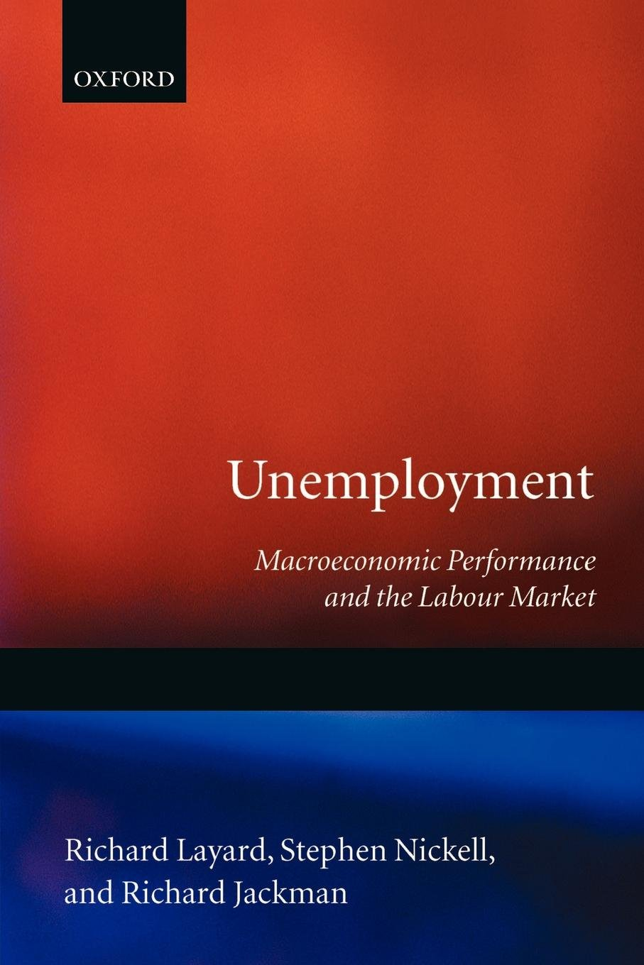 Unemployment: Macroeconomic Performance and the Labour Market by Oxford University Press