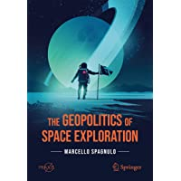 The Geopolitics of Space Exploration (Springer Praxis Books)