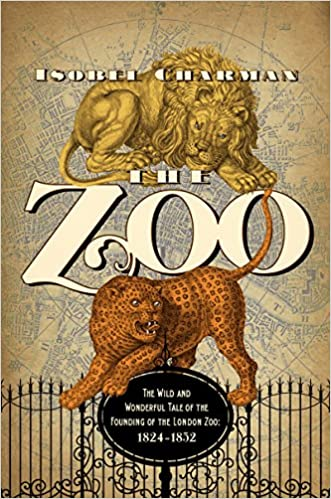 Image result for the zoo the wild and wonderful tale of the founding of london zoo