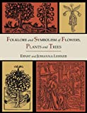 Folklore and Symbolism of Flowers, Plants and Trees [Illustrated Edition], Ernst Lehner and Johanna Lehner, 1614273367