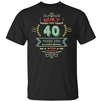 Amazon Pures Designs Built 40 Years Ago Men Women Birthday Gift Ideas 40th Funny Cute Old ADU T Shirt Clothing
