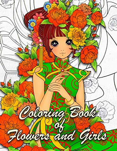 Coloring Book of Flowers and Girls: Anime Coloring Book for Adults with Cute Manga Girls, Fun Hair Styles, and Beautiful Floral Designs for Relaxation (Anime Coloring Book for Girls)