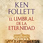 El umbral de la eternidad [Edge of Eternity]: The Century, Book 3 Audiobook by Ken Follett Narrated by Xavier Fernández