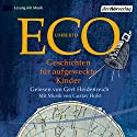 Geschichten für aufgeweckte Kinder Hörbuch von Umberto Eco Gesprochen von: Gert Heidenreich