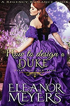 How to Design a Duke (A Regency Romance Book): Tots of the Ton by [Meyers, Eleanor]