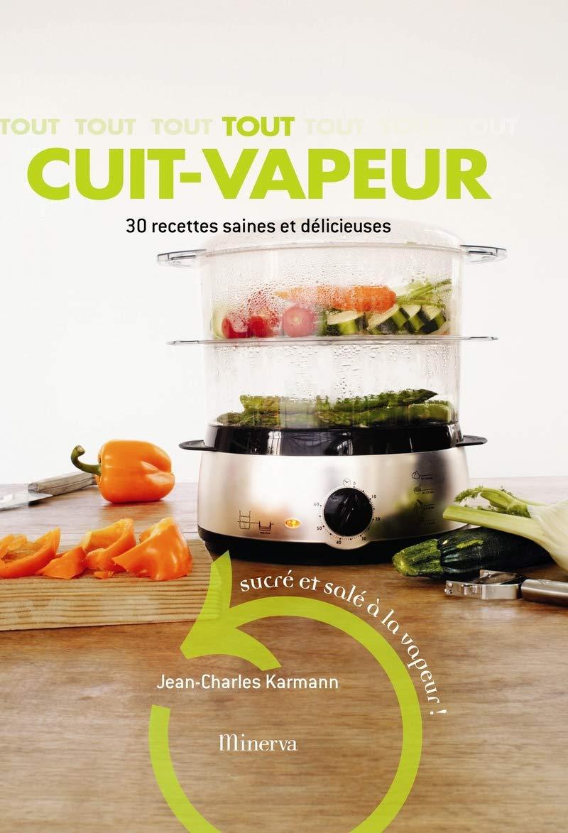 Tout cuit vapeur. 12 recettes saines et délicieuses Amazon.de ...