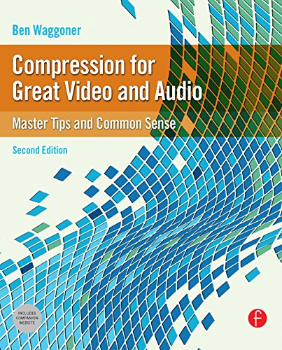 (Compression for Great Video and Audio: Master Tips and Common Sense (DV Expert))