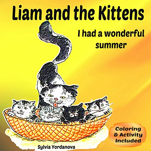 Liam and the Kittens: I had a wonderful summer. Beautifully Illustrated Children's Bedtime Story Book. Children's About Animals With Pictures-Early/Beginner Readers