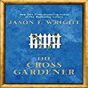 The Cross Gardner Audiobook by Jason F. Wright Narrated by Lincoln Hoppe