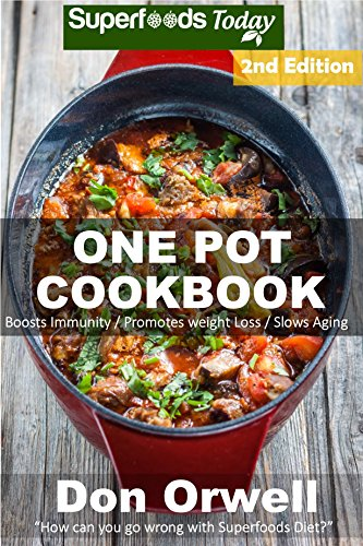 One Pot Cookbook: 110+ One Pot Meals, Dump Dinners Recipes, Quick & Easy Cooking Recipes, Antioxidants & Phytochemicals: Soups Stews and Chilis, Whole ... Pot recipes-One Pot Budget Cookbook Book 8) by [Orwell, Don]