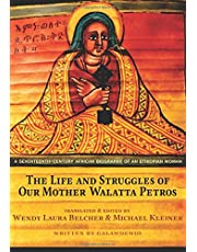 The Life and Struggles of Our Mother Walatta Petros: A Seventeenth-Century African Biography of an Ethiopian Woman