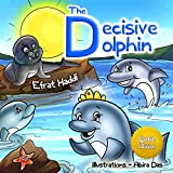 Children's books : THE DECISIVE DOLPHIN GOLD EDITION: Learn the value of decision-making! (Bedtime story book for kids Gold Edition Picture books 2)