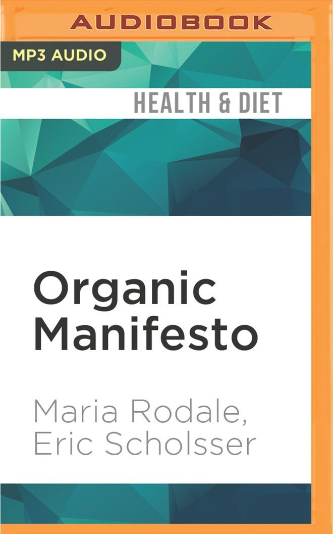 Read Online Organic Manifesto: How Organic Food Can Heal Our Planet, Feed the World, and Keep Us Safe PDF