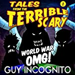 World War OMG!: Tales from the Terrible Scary, Volume 1 | Guy Incognito