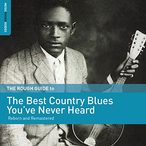 Rough Guide To The Best Country Blues Youve Never Heard