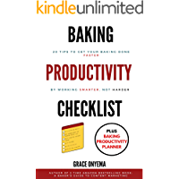 Baking Productivity Checklist: 20 Tips To Get Your Baking Done Faster By Working Smarter, Not Harder (English Edition)
