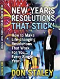 New Year's Resolutions That Stick; How to make Life-changing Resolutions That Work For You Every Single Year!