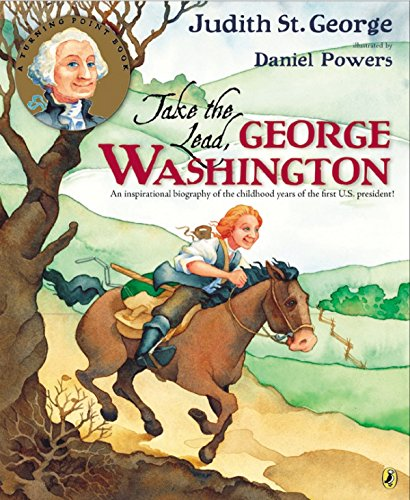 Take the Lead, George Washington: An Inspirational Biography of the Childhood Years of the First U.S. President!