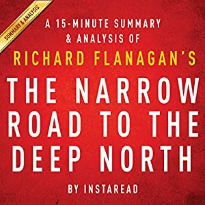 The Narrow Road to the Deep North by Richard Flanagan - A 15-Minute Summary & Analysis Audiobook