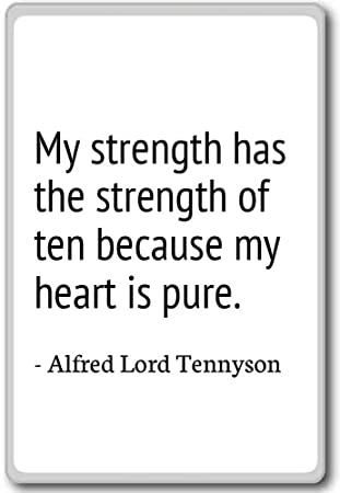 My Strength Has The Strength Of Ten Be...   Alfred Lord Tennyson