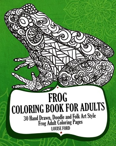 Frog Coloring Book For Adults: 30 Hand Drawn, Doodle and...