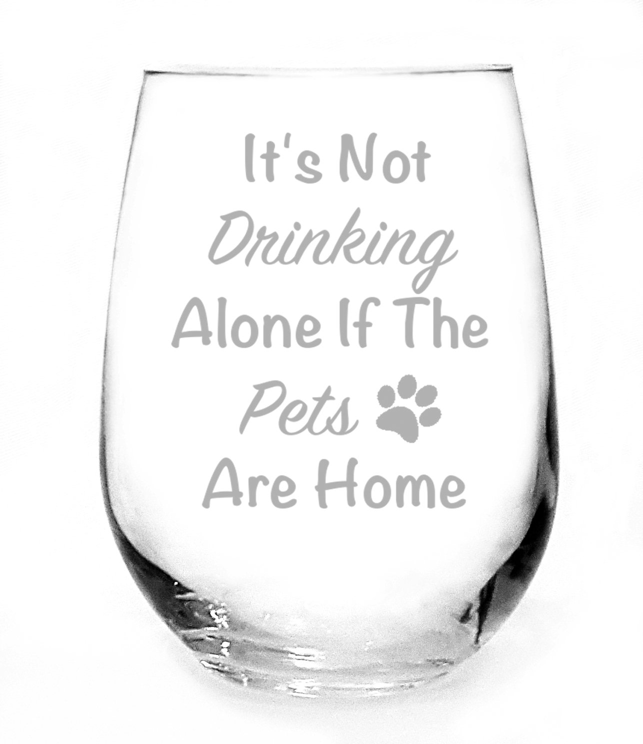 ''It's Not Drinking Alone if the Pets are Home'' Handmade Stemless Wine Glass 17oz