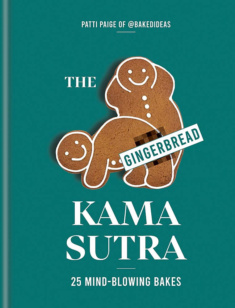 The Gingerbread Kama Sutra: 25 mind-blowing bakes by Patti Paige